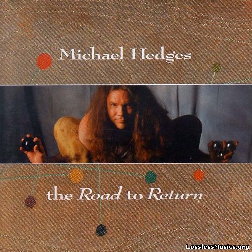 Michael Hedges - The Road To Return (1994)