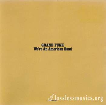 Grand Funk - We're An American Band (1973)