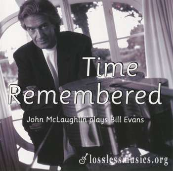 John McLaughlin - Time Remembered. John McLaughlin Plays Bill Evans (1993)